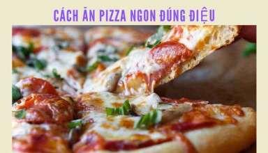 Cách ăn pizza ngon đúng điệu không phải ai cũng biết